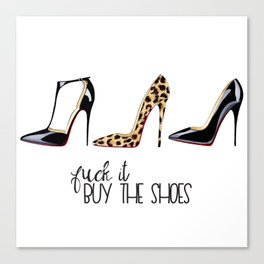 F$%@ it, buy the shoes Canvas Print