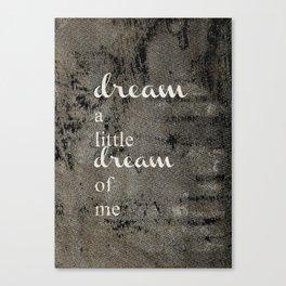 DREAM A LITTLE DREAM OF ME.. Canvas Print