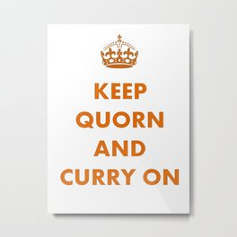 Keep Quorn and Curry On Metal Print
