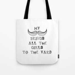 My Mustache brings all the girls ..... Tote Bag