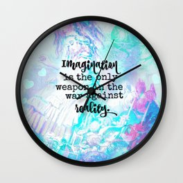 Imagination is the only weapon in the war against reality Wall Clock