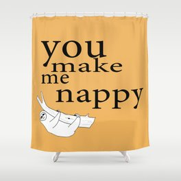 You make me nappy Shower Curtain