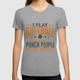 I play Softball So I Don't Punch People In The Throat T-shirt