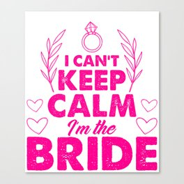I Can't Keep Calm I'm The Bride Wedding Groom Marriage Design Canvas Print