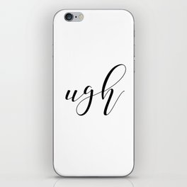 Ugh, Funny 8x10 Print, Typography, Office Decor, Gallery Wall, Home, Wall Print iPhone Skin