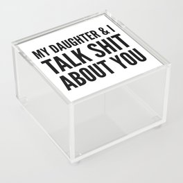 My Daughter & I Talk Shit About You Acrylic Box