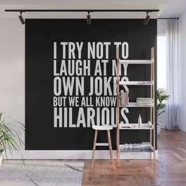 I TRY NOT TO LAUGH AT MY OWN JOKES (Black & White) Wall Mural