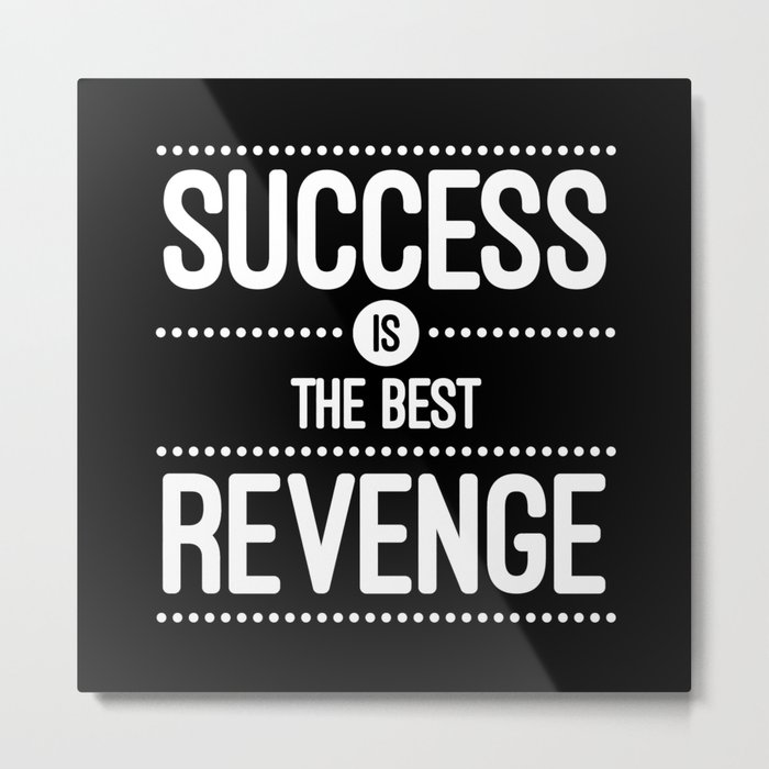 Success Is The Best Revenge Quote Metal Print By Thedailyquotes