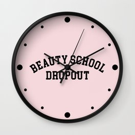 Beauty School Dropout Funny Quote Wall Clock