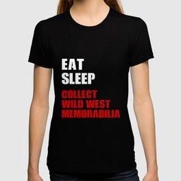 Wild West Collection Eat Sleep Collect Wild West Memorabilia T-shirt