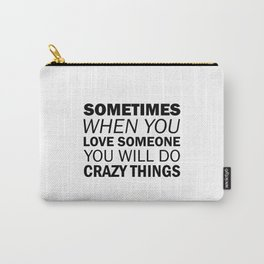 """""""Sometimes when you love someone, you will do crazy things."""" Villanelle, Killing Eve Carry-All Pouch"""