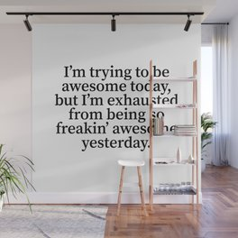 I'm Trying To Be Awesome Today (Classic) Wall Mural