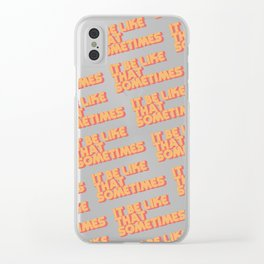 """It be like that sometimes"" Clear iPhone Case"