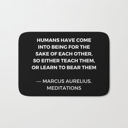 Stoic Wisdom Quotes - Humans have come into being for the sake of each Bath Mat