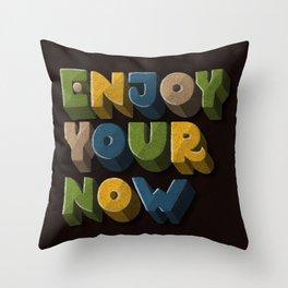 Enjoy your now Throw Pillow