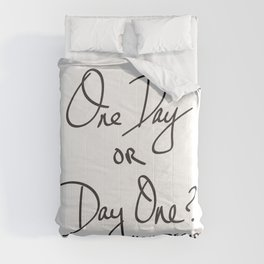 One Day or Day One? You Decide. Quote Comforters