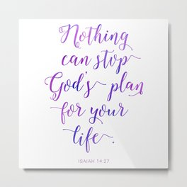 Nothing can stop God's plan for your life. Isaiah 14:27 Metal Print