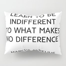 Learn to be indifferent to what makes no difference Pillow Sham