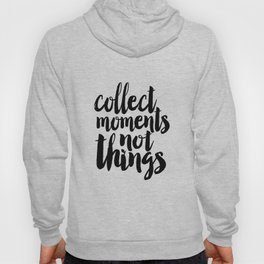 Collect Moments Not Things, Life Motto,Family Sign,Home Decor,Travel Sign, Quote Prints,Inspired Hoody