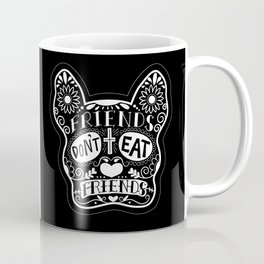 Friends Don't Eat Friends Coffee Mug