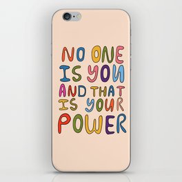 No One Is you And That Is Your Power iPhone Skin