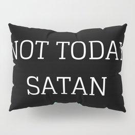 Not Today Satan Pillow Sham