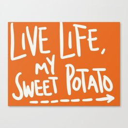 Live Life My Sweet Potato Canvas Print