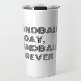 Handball Today, Handball Forever Travel Mug