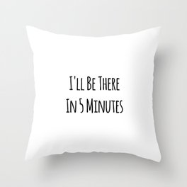 I'll Be There In 5 Minutes Motivational Throw Pillow