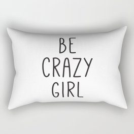 Motivational Poster, Be Crazy Girl, Typography Print, Black and White, Wall Art, Gift for Her Rectangular Pillow