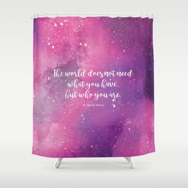 The world does not need what you have, but who you are. St Edith Stein Shower Curtain