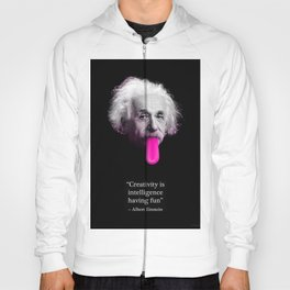"""Creativity is intelligence having fun"" - Albert Einstein Hoody"