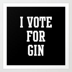 I VOTE FOR GIN Art Print