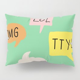 LOL, OMG,TTYL ... Pillow Sham