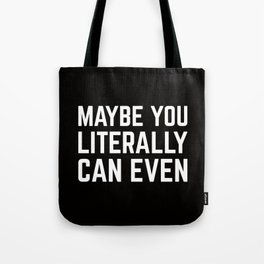 Maybe You Literally Can Even Tote Bag