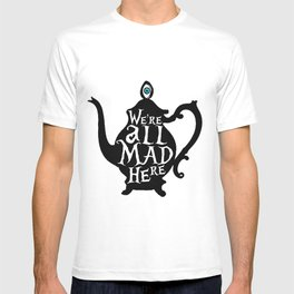 """""""We're all MAD here"""" - Alice in Wonderland - Teapot T-shirt"""