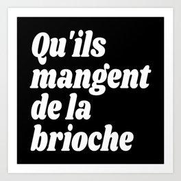 Qu'ils Mangent de la Brioche - Let Them Eat Cake (Black & White) Art Print