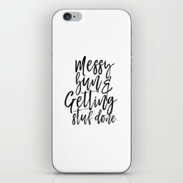 Messy Bun And Getting Stuff Done, Girl's Print,Digital Print, Girl's Room, Motivational iPhone Skin