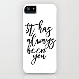 It Has Always Been You, Decor Engagement Gift, Inspirational Love iPhone Case