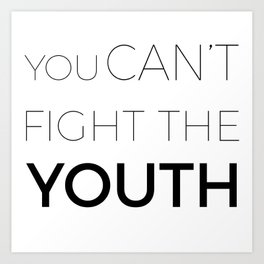You can't fight the youth  Art Print