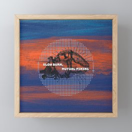 Slow Burn, Mutual Pining Framed Mini Art Print