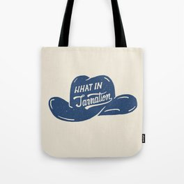What in Tarnation Tote Bag