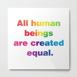 All human beings are created equal. (Version 1) Metal Print