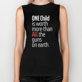 ONE child is worth more than ALL the guns on earth Biker Tank