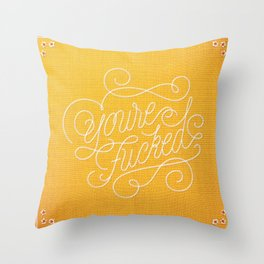 You're F*cked Throw Pillow