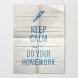 Keep calm and.. do Your homeworks Canvas Print