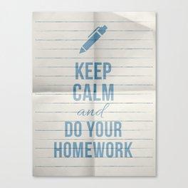 Keep calm and.. do Your homeworks Canvas Print