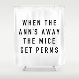 When the Ann's Away Shower Curtain