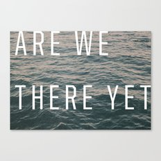 Are We There Yet Canvas Print