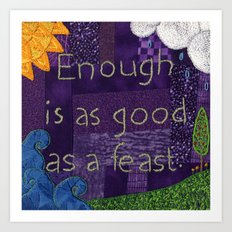 Enough Is as Good as a Feast Art Print